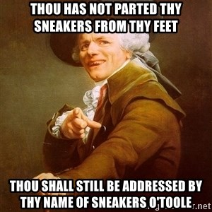 Joseph Ducreux - thou has not parted thy sneakers from thy feet thou shall still be addressed by thy name of sneakers o'toole