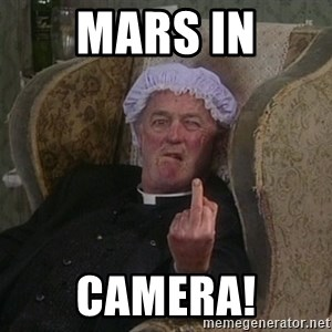Things my homophobic mother says - mars in camera!