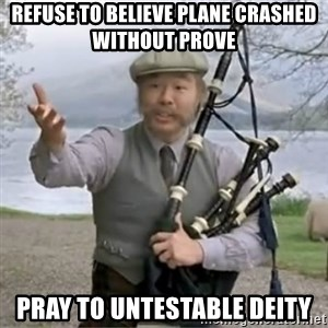 contradiction - REFUSE TO BELIEVE PLANE CRASHED WITHOUT PROVE PRAY TO untestable DEITY