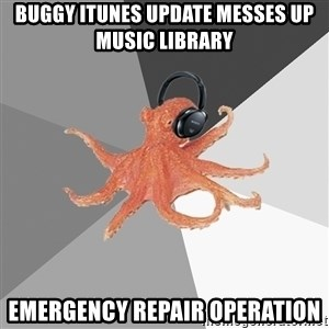 Musicnerdoctopus - buggy itunes update messes up music library emergency repair operation