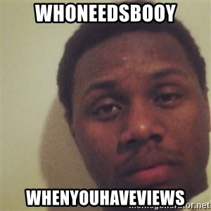 Nick2Known - WhoNeedsBooy WhenYouHaveViews