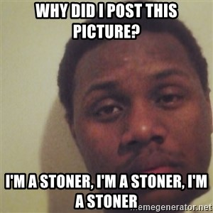 Nick2Known - Why did I post this picture? I'm a stoner, I'm a stoner, I'm a stoner