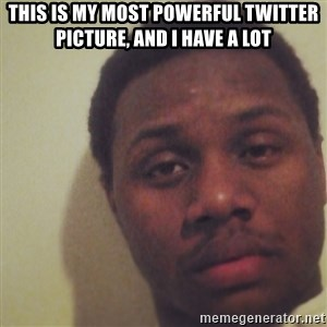 Nick2Known - This is my most powerful twitter picture, and i have a lot