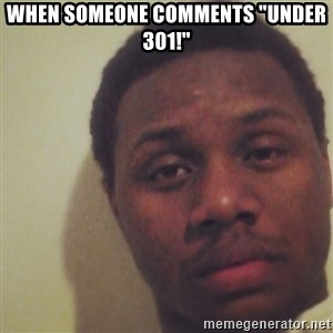 """Nick2Known - When someone comments """"UNDER 301!"""""""