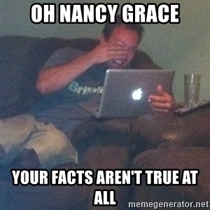 Meme Dad - oh nancy grace your facts aren't true at all