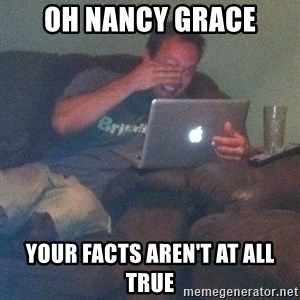 Meme Dad - oh nancy grace your facts aren't at all true
