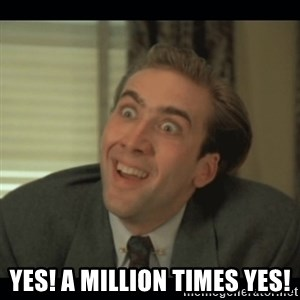 Nick Cage -  YES! A MILLION TIMES YES!