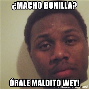 Nick2Known - ¿macho bonilla? órale maldito wey!