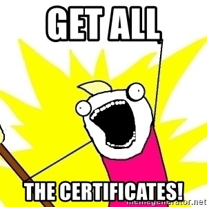 X ALL THE THINGS - Get ALL  the certificates!