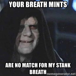 Creepy Emperor Palpatine - Your breath mints are no match for my stank breath