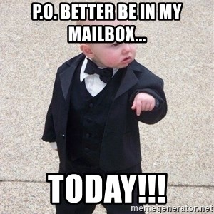 gangster baby - p.o. better be in my mailbox... TODAY!!!