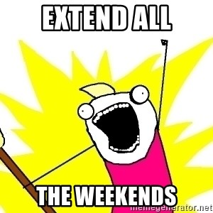 X ALL THE THINGS - Extend All The Weekends