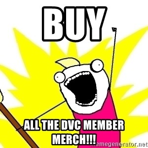 X ALL THE THINGS - Buy All the dvc member merch!!!