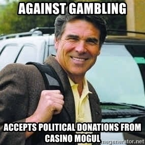 Rick Perry - against gambling accepts political donations from casino mogul