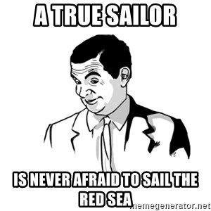 if you know what - A true sailor is never afraid to sail the red sea