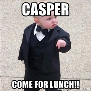 gangster baby - Casper Come for lunch!!