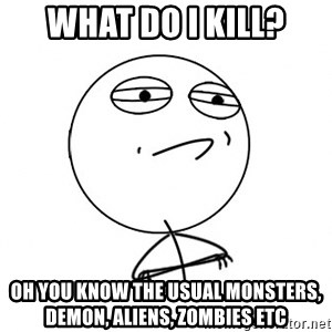 Challenge Accepted HD - what do i kill? oh you know the usual monsters, demon, aliens, zombies etc
