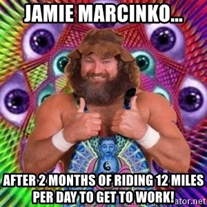 PSYLOL - jamie marcinko... after 2 months of riding 12 miles per day to get to work!