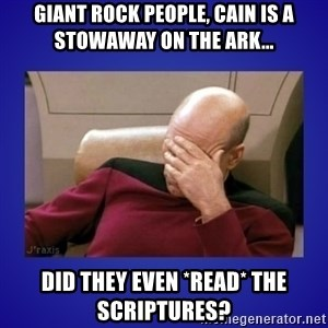 Picard facepalm  - Giant rock people, cain is a stowaway on the ark... did they even *read* the scriptures?