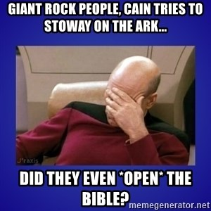 Picard facepalm  - GIANT ROCK PEOPLE, CAIN TRIES TO STOWAY ON THE ARK... DID THEY EVEN *OPEN* THE BIBLE?