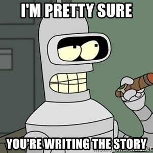 Typical Bender - I'm Pretty Sure You're Writing the Story