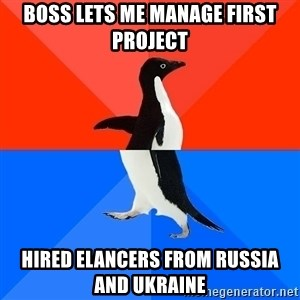 Socially Awkward Penguin (Red Top) - boss lets me manage first project hired elancers from russia and ukraine
