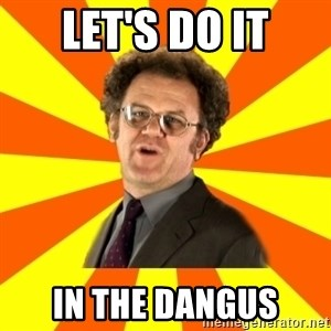 Dr. Steve Brule - Let's do it In the dangus