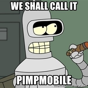 Typical Bender - We shall call it Pimpmobile