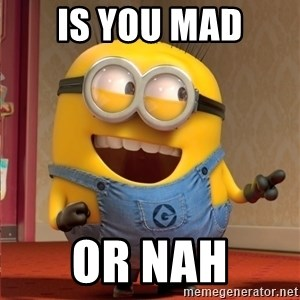 dave le minion - is you mad or nah