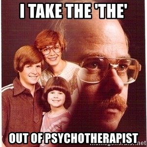 Vengeance Dad - I take the 'The' out of psychotherapist