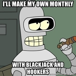 Typical Bender - I'LL MAKE MY OWN MONTHLY WITH BLACKJACK AND HOOKERS