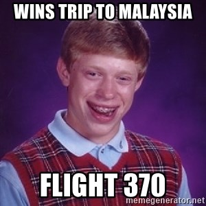 Bad Luck Brian - WINS TRIP TO MALAYSIA FLIGHT 370