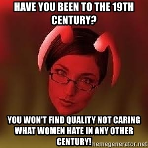 Bad Nanny - Have you been to the 19th century? You won't find quality not caring what women hate in any other century!