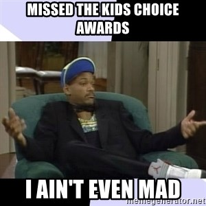I Aint Even Mad Will - Missed the kids choice awards i ain't even mad