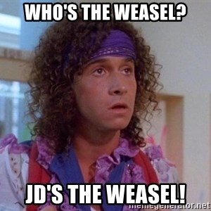 Pauly Shore - Who's the weasel? Jd's the weasel!
