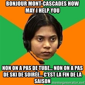 Stereotypical Indian Telemarketer - Bonjour mont-cascades how may I help you non on a pas de tube... non on a pas de ski de soirée... c'est la fin de la saison