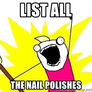 X ALL THE THINGS - LIST ALL the nail polishes