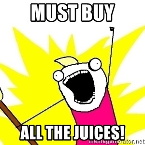 X ALL THE THINGS - must buy all the juices!