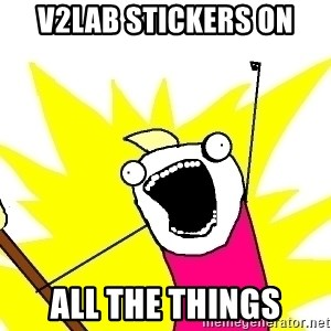 X ALL THE THINGS - V2lab stickers on all the things