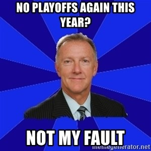 Ron Wilson/Leafs Memes - No Playoffs Again This Year? Not My Fault