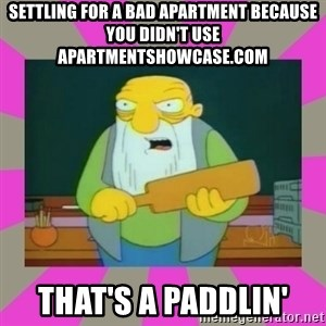 hay tabla - SETTLING for a bad apartment because you didn't use apartmentshowcase.com that's a paddlin'