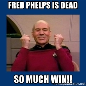 Captain Picard So Much Win! - fred phelps is dead so much win!!