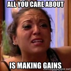 Crying Girl Jersey Shore - All you care about is making gains
