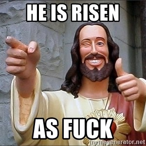 Jesus - He is risen as fuck