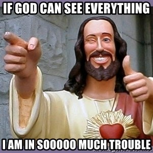 buddy jesus - If god can see everything i am in sooooo much trouble