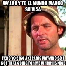Bill Murray Caddyshack - waldo y to el mundo mango su visa  pero yo sigo aki pariguayando so i got that going for me which is nice