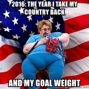 Obese American - 2016: the year i taKe my country back and my goal weight