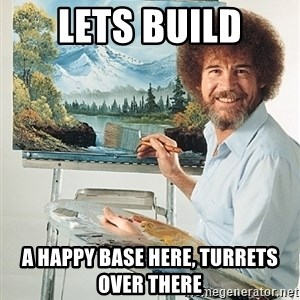 SAD BOB ROSS - Lets Build A happy Base Here, Turrets over there