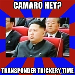 kim jong un - Camaro hey? transponder trickery time