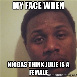 Nick2Known - MY Face when niggas think julie is a female